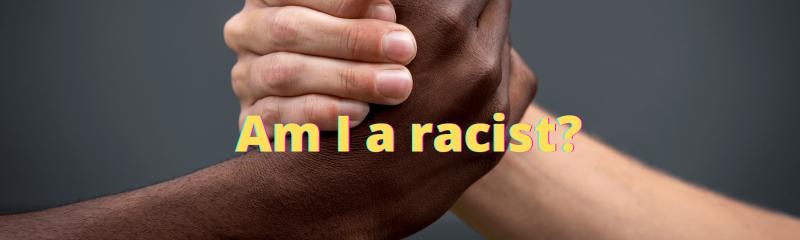 Am I a racist